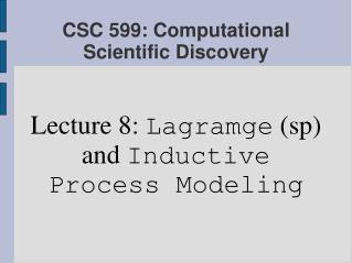 CSC 599: Computational Scientific Discovery