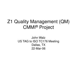 Z1 Quality Management (QM) CMMI ®  Project