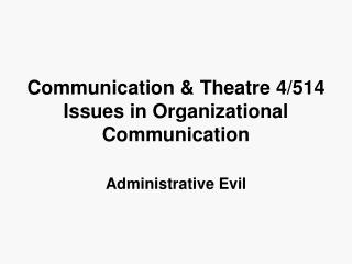 Communication & Theatre 4/514 Issues in Organizational Communication