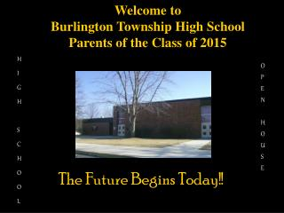 Welcome to Burlington Township High School Parents of the Class of 2015