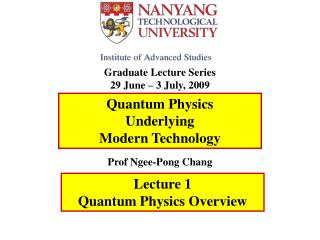 Graduate Lecture Series 29 June – 3 July, 2009 Prof Ngee-Pong Chang