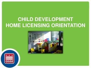 CHILD  DEVELOPMENT HOME LICENSING ORIENTATION