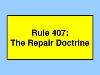 Rule 407: The Repair Doctrine