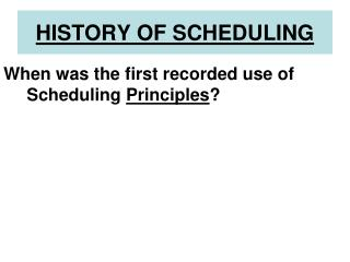 HISTORY OF SCHEDULING