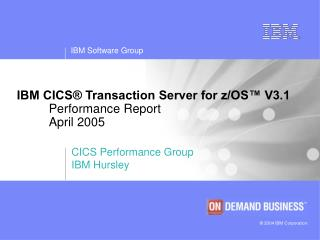 IBM CICS® Transaction Server for z/OS™ V3.1 	Performance Report 	April 2005