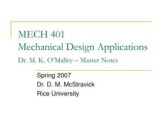 MECH 401 Mechanical Design Applications Dr. M. K. O'Malley – Master Notes