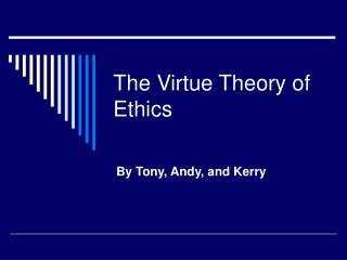 The Virtue Theory of Ethics