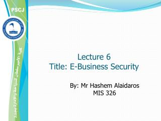 Lecture 6  Title: E-Business Security