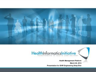Health Management Platform March 28, 2012 Presentation for iEHR Engineering Deep Dive