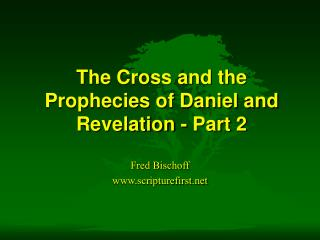 The Cross and the Prophecies of Daniel and Revelation - Part 2
