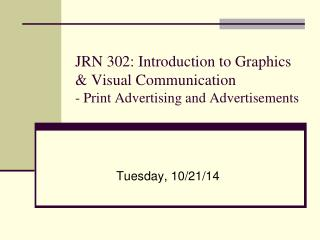 JRN 302: Introduction to Graphics & Visual Communication - Print Advertising and Advertisements