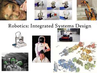 Robotics: Integrated Systems Design