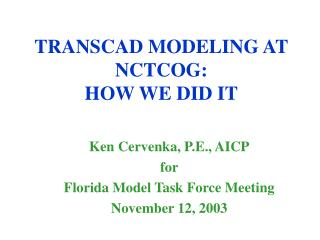 TRANSCAD MODELING AT NCTCOG: HOW WE DID IT