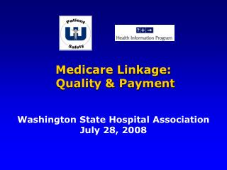 Medicare Linkage: Quality & Payment Washington State Hospital Association July 28, 2008