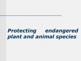 Protecting endangered plant and animal species