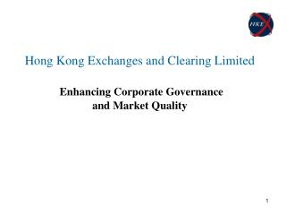 Hong Kong Exchanges and Clearing Limited Enhancing Corporate Governance  and Market Quality
