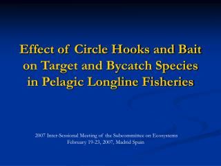 Effect of Circle Hooks and Bait on Target and Bycatch Species in Pelagic Longline Fisheries