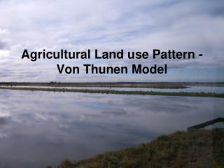 Agricultural Land use Pattern - Von Thunen Model
