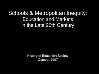 Schools & Metropolitan Inequity: Education and Markets  in the Late 20th Century