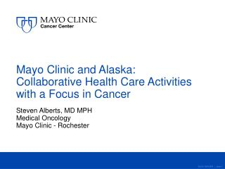 Mayo Clinic and Alaska:  Collaborative  Health Care Activities with a Focus in Cancer