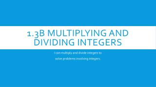 1.3B  Multiplying and Dividing integers