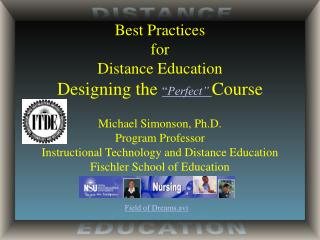 "Best Practices for Distance Education Designing the  "" Perfect"" Course Michael Simonson, Ph.D."