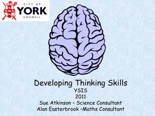 Developing Thinking Skills YSIS 2011 Sue Atkinson – Science Consultant