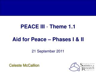 PEACE III  -  Theme 1.1 Aid for Peace – Phases I & II 21 September 2011