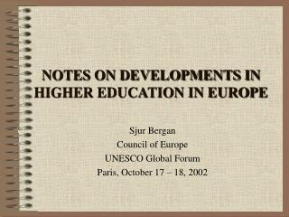 NOTES ON DEVELOPMENTS IN HIGHER EDUCATION IN EUROPE