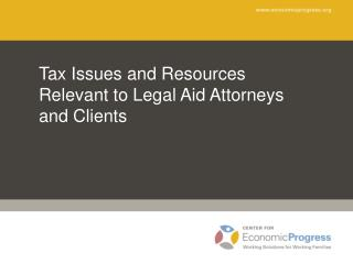 Tax Issues and Resources Relevant to Legal Aid Attorneys and Clients