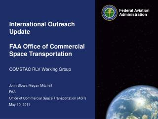 John Sloan, Megan Mitchell FAA  Office of Commercial Space Transportation (AST) May 10, 2011