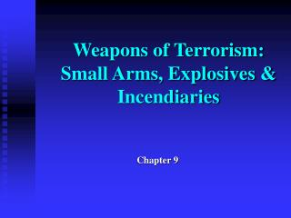 Weapons of Terrorism: Small Arms, Explosives & Incendiaries