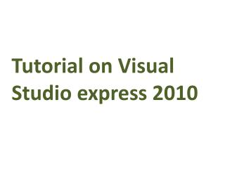 Tutorial on Visual Studio express 2010