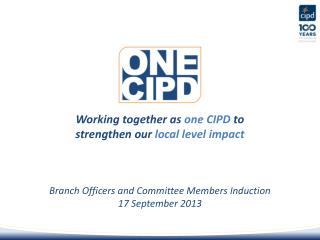 Working together as  one CIPD  to strengthen our  local level impact