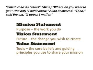 Mission Statement 	Purpose – the work you do 	Vision Statement