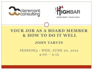 Your Job as a board member  & How to do it Well John Tarvin Session3 - Wed, June 20, 2012