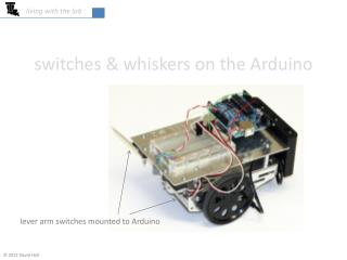 Switches  whiskers on the Arduino