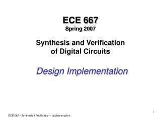 ECE 667 Spring 2007 Synthesis and Verification of Digital Circuits