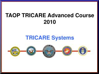 TAOP TRICARE Advanced Course 2010 TRICARE Systems