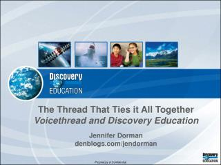 The Thread That Ties it All Together  Voicethread and Discovery Education Jennifer Dorman