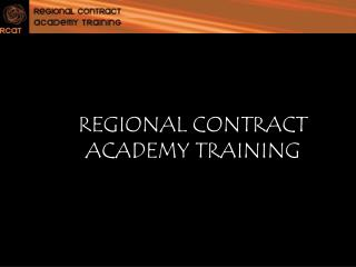 REGIONAL CONTRACT ACADEMY TRAINING