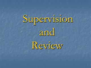Supervision and  Review
