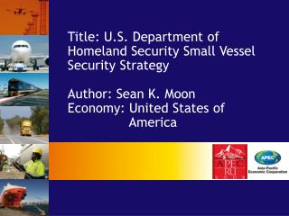 Title: U.S. Department of Homeland Security Small Vessel Security Strategy Author: Sean K. Moon