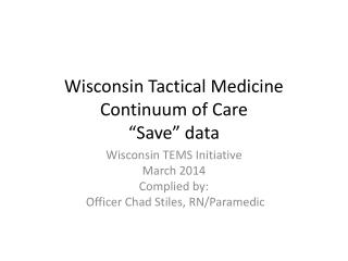 "Wisconsin Tactical Medicine Continuum of Care  ""Save"" data"