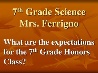 7 th  Grade Science Mrs. Ferrigno