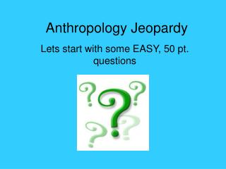 Anthropology Jeopardy