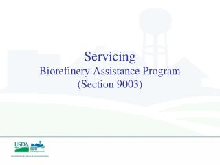 Servicing Biorefinery Assistance Program (Section 9003)