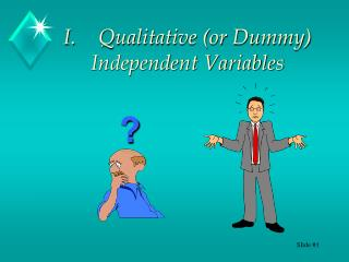 I.	Qualitative (or Dummy) Independent Variables