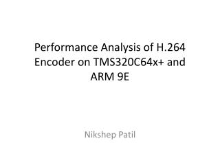 Performance Analysis of H.264 Encoder on TMS320C64x+ and  ARM 9E