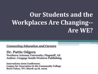 Our Students and the Workplaces Are Changing--  Are WE?